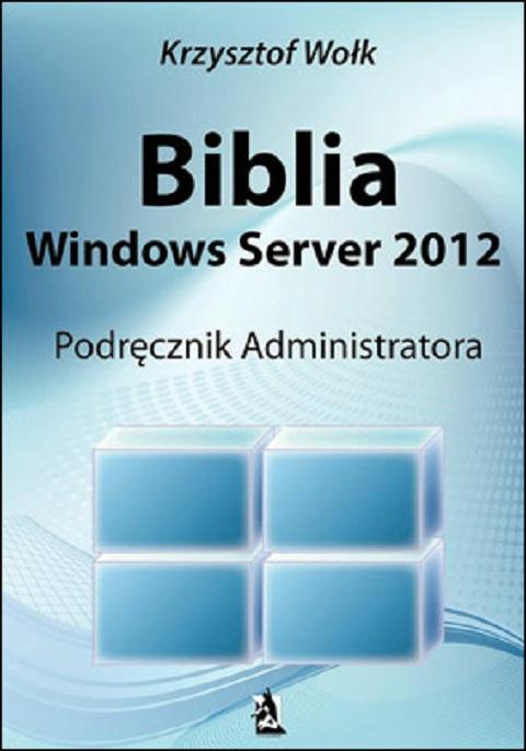Biblia Windows Server 2012. Podręcznik administratora.