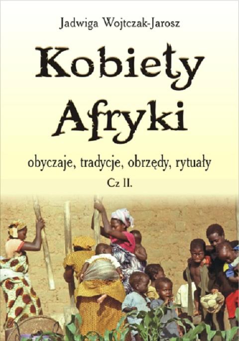 Kobiety Afryki – obyczaje, tradycje, obrzędy, rytuały cz.II