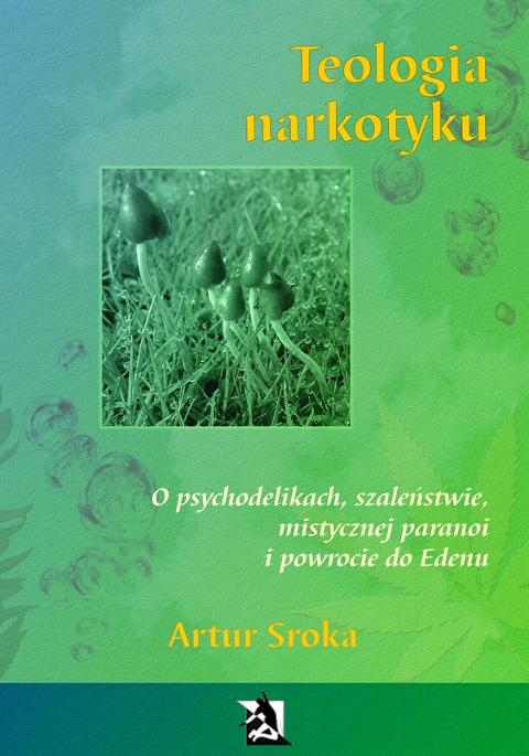 Teologia narkotyku. O psychodelikach, szaleństwie, mistycznej paranoi i powrocie do Edenu