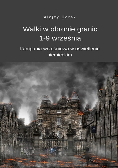 Walki w obronie granic 1-9 września. Kampania wrześniowa w oświetleniu niemieckim