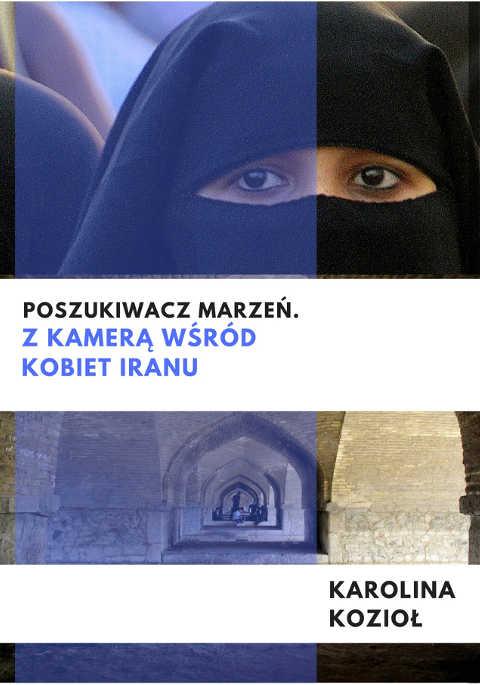 Poszukiwacz marzeń. Z kamerą wśród kobiet Iranu