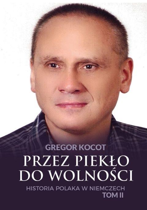 Przez piekło do wolności. Historia Polaka w Niemczech. Tom II