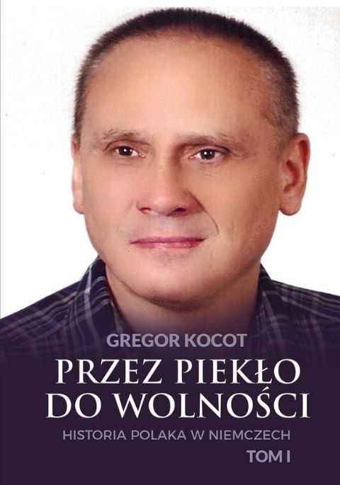 Przez piekło do wolności. Historia Polaka w Niemczech. Tom I