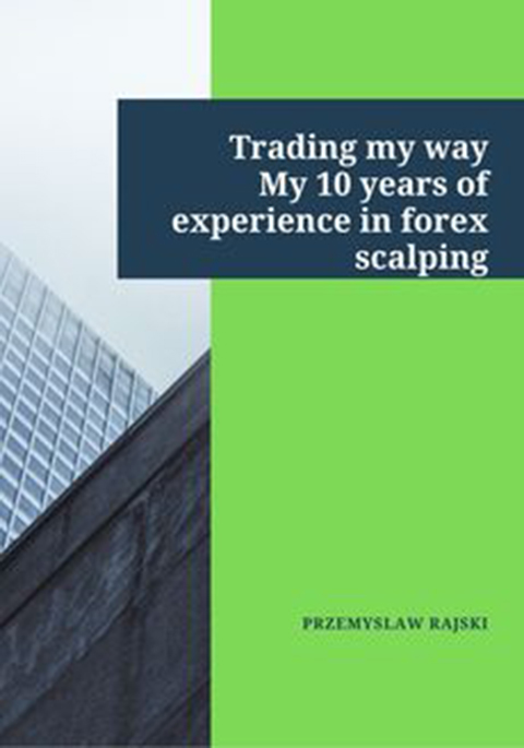 Trading my way. My 10 years of experience in forex scalping