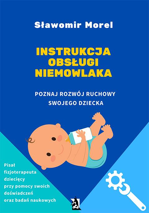 Instrukcja obsługi niemowlaka. Poznaj rozwój ruchowy swojego dziecka